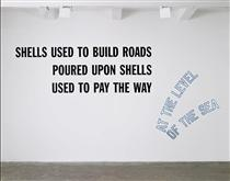 Shells Used to Build Roads... - Lawrence Weiner